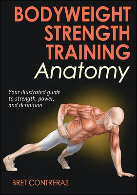 Bodyweight Strength Anatomy By Contreras, Bret